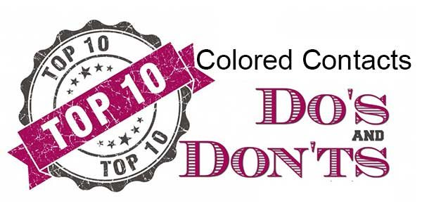 Top 10 Dos and Don'ts Colored Contacts